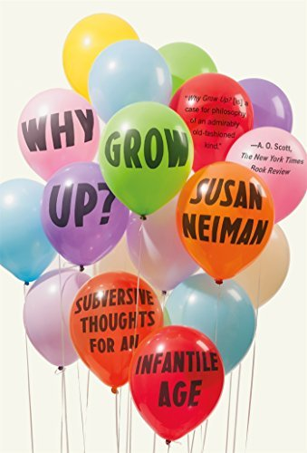 Susan Neiman Why Grow Up? Subversive Thoughts For An Infantile Age