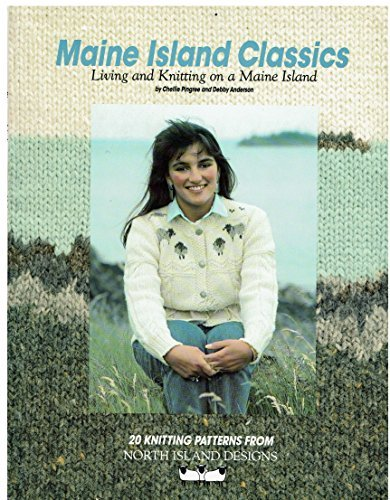Chellie Pingree & Debby Anderson Maine Island Classics Living & Knitting On A Maine Island
