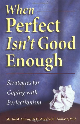 Martin M. Antony When Perfect Isn't Good Enough Strategies For Coping With Perfectionism