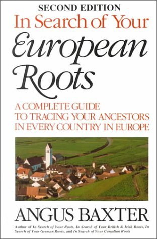 Angus Baxter In Search Of Your European Roots A Complete Guide