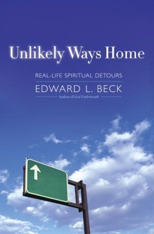 Edward L. Beck Unlikely Ways Home Real Life Spiritual Detours