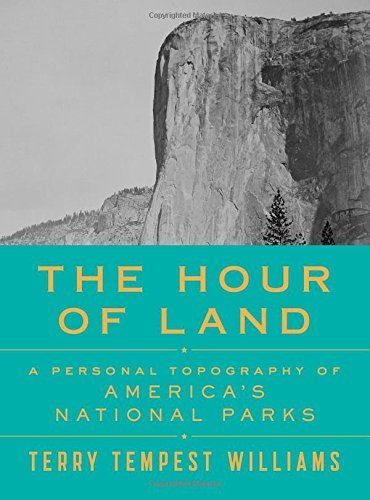 Terry Tempest Williams The Hour Of Land A Personal Topography Of America's National Parks