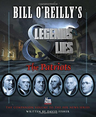 David Fisher Bill O'reilly's Legends And Lies The Patriots The Patriots