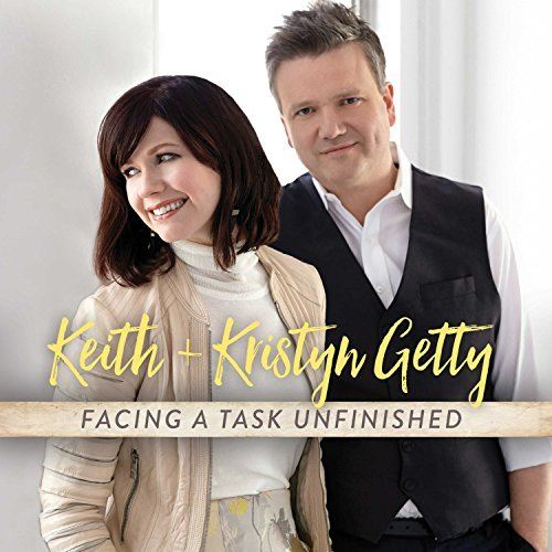 Keith & Kristyn Getty Facing A Task Unfinished