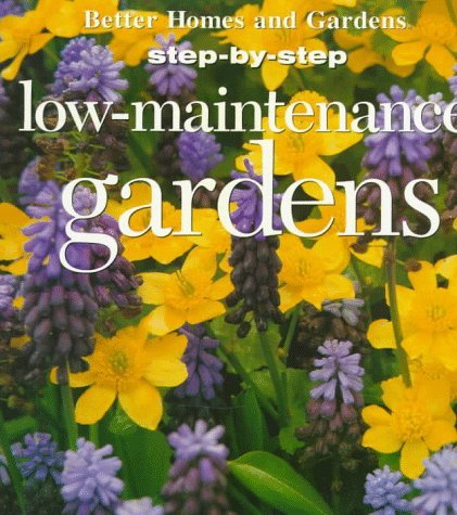 Better Homes And Gardens Step By Step Low Maintenance Gardens