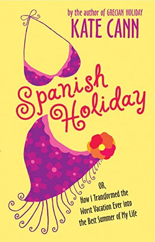 Kate Cann Spanish Holiday Or How I Transformed The Worst Vacation Ever Into The Best Summer Of My Life