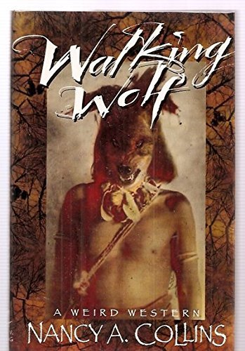 Nancy A. Collins Walking Wolf A Weird Western