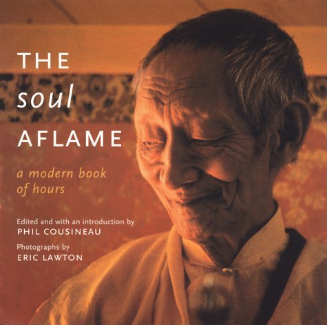 Phil Cousineau The Soul Aflame A Modern Book Of Hours