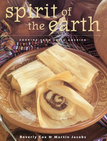Beverly Cox Spirit Of The Earth Native Cooking From Latin America