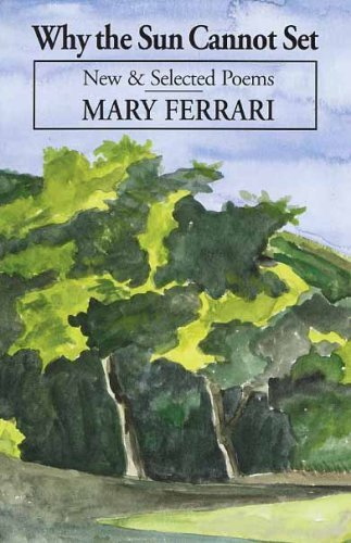 Mary Ferrari Why The Sun Cannot Set New & Selected Poems