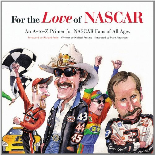 Michael Fresina For The Love Of Nascar An A To Z Primer For Nascar Fans Of All Ages