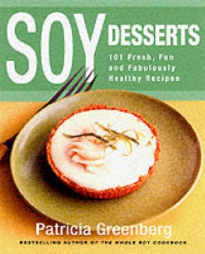 Patricia Greenberg Soy Desserts 101 Fresh Fun & Fabulously Healthy Recipes
