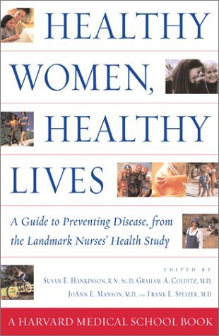 Susan E. Hankinson Healthy Women Healthy Lives A Guide To Preventing Disease From The Landmark Nurses' Health Study