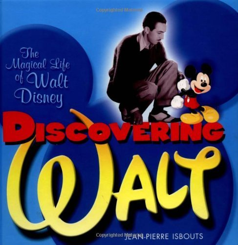 Jean Pierre Isbouts Discovering Walt The Magical Life Of Walt Disney