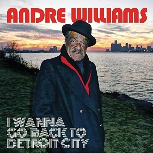 Andre Williams I Wanna Go Back To Detroit Cit