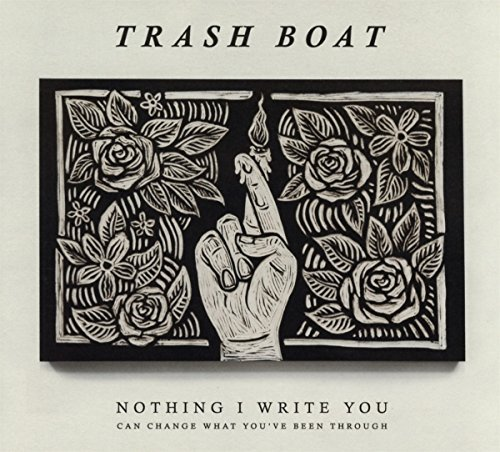 Trash Boat Nothing I Write Can Change Wha