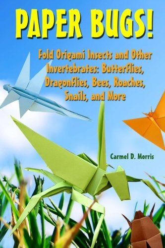 Carmel D. Morris Paper Bugs! Fold Origami Insects And Other Invertebrates; But