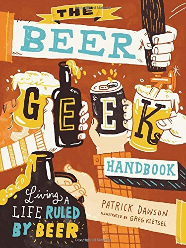 Patrick Dawson The Beer Geek Handbook Living A Life Ruled By Beer