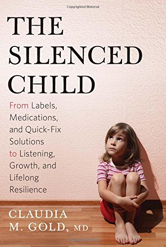 Claudia M. Gold The Silenced Child From Labels Medications And Quick Fix Solutions