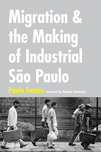 Paulo Roberto Ribeir Fontes Migration And The Making Of Industrial Sao Paulo