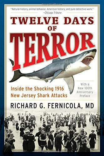 Richard G. Fernicola Twelve Days Of Terror Inside The Shocking 1916 New Jersey Shark Attacks