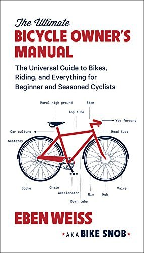 Eben Weiss The Ultimate Bicycle Owner's Manual The Universal Guide To Bikes Riding And Everyth