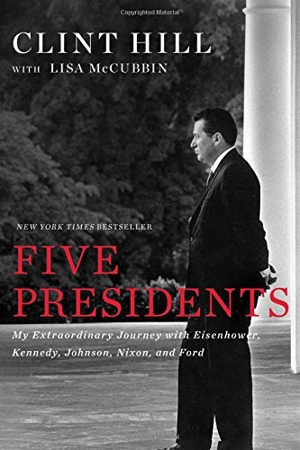 Clint Hill Five Presidents My Extraordinary Journey With Eisenhower Kennedy
