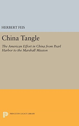 Herbert Feis China Tangle The American Effort In China From Pearl Harbor To