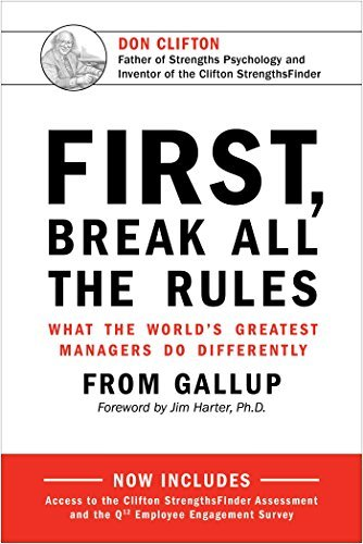 Gallup First Break All The Rules What The World's Greatest Managers Do Differently