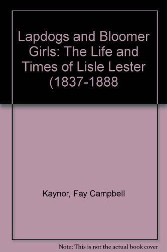 Fay Campbell Kaynor Lapdogs & Bloomer Girls The Life & Times Of Lisle Lester (1837 1888)