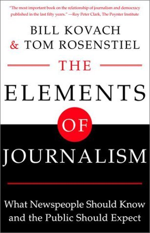 Bill Kovach The Elements Of Journalism What Newspeople Should Know & The Public Should Expect