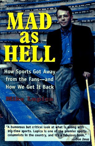 Mike Lupica Mad As Hell How Sports Got Away From The Fans And How We Get It Back