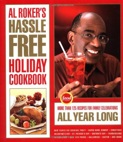 Al Roker Al Roker's Hassle Free Holiday Cookbook More Than 125 Recipes For Family Celebrations All Year Long
