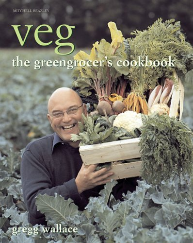 Gregg Wallace Veg The Greengrocer's Cookbook