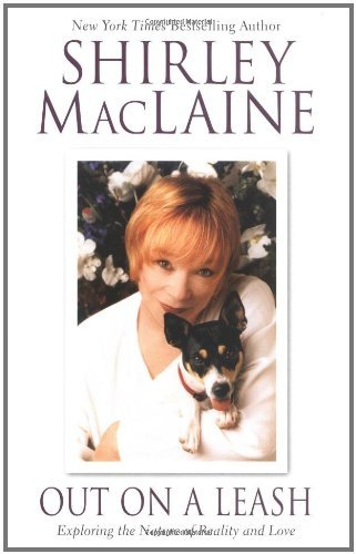 Shirley Maclaine Out On A Leash Exploring The Nature Of Reality & Love