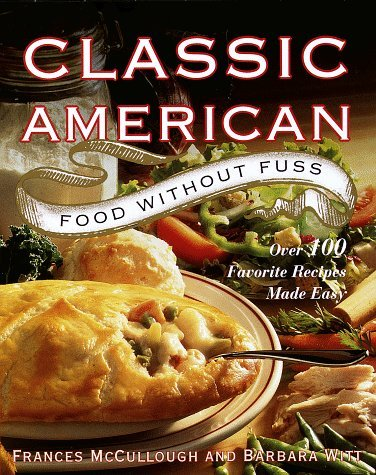 Frances Monson Mccullough Classic American Food Without Fuss Over 100 Favorite Recipes Made Easy