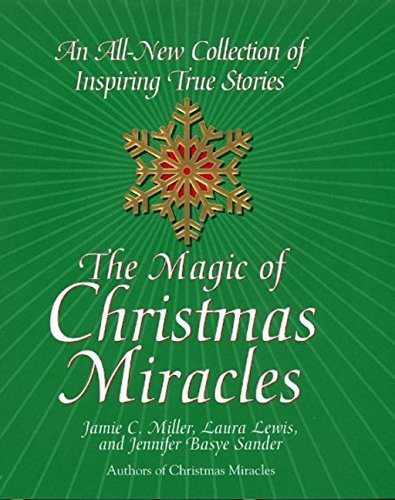 Jamie C. Miller The Magic Of Christmas Miracles An All New Collection Of Inspiring True Stories