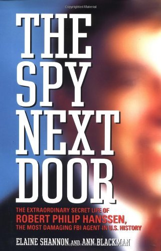 Elaine Shannon & Ann Blackman The Spy Next Door The Extraordinary Secret Life Of Robert Philip Hanssen The Most Damaging Fbi Agent In U.S. History