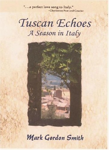 Mark Gordon Smith Tuscan Echoes A Season In Italy