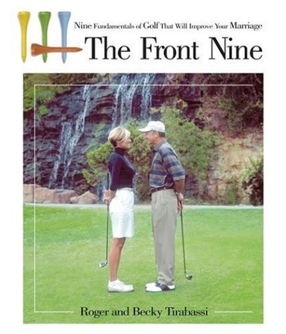Roger Tirabassi The Front Nine Nine Fundamentals Of Golf That Will Improve Your Marriage