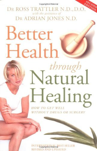 Ross Trattler Better Health Through Natural Healing How To Get Well Without Drugs Or Surgery Better Health Through Natural Healing How To Get