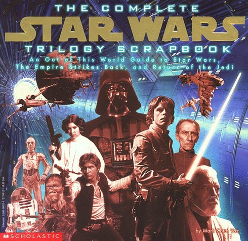 Marc Cotta Vaz The Complete Star Wars Trilogy Scrapbook An Out Of This World Guide To Star Wars The Empire Strikes Back & Return Of The Jedi