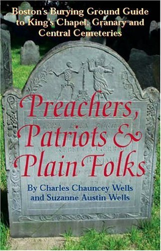 Charles Chauncey Wells Preachers Patriots & Plain Folks Boston's Burying Ground Guide To King's Chapel Granary & Central Cemeteries
