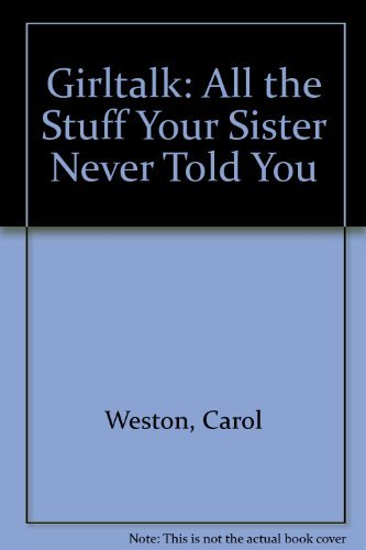 Carol Weston Girltalk All The Stuff Your Sister Never Told You