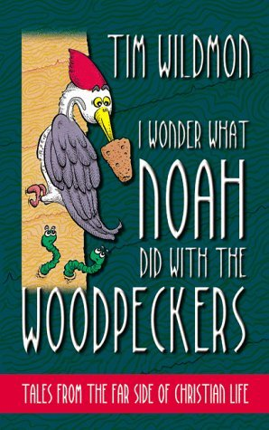 Tim Wildmon I Wonder What Noah Did With The Woodpeckers Tales From The Far Side Of Christian Life