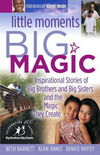 Beth Barrett Little Moments Big Magic Inspirational Stories Of Big Brothers & Big Sisters & The Magic They Create