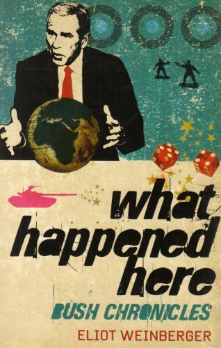 Eliot Weinberger What Happened Here Bush Chronicles