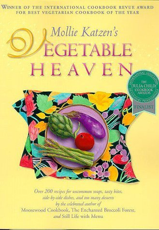 Mollie Katzen Mollie Katzen's Vegetable Heaven Over 200 Recipes For Uncommon Soups Tasty Bites Side Dishes & Too Many Desserts