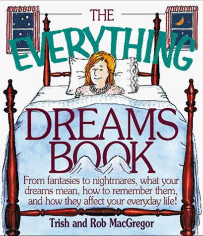 Trish & Rob Macgregor The Everything Dreams Book From Fantasies To Nightmares What Your Dreams Mean How To Remember Them & How They Affect Your Everyday Life