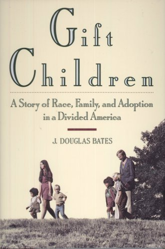 J. Douglas Bates Gift Children A Story Of Race Family & Adoption In A Divided America